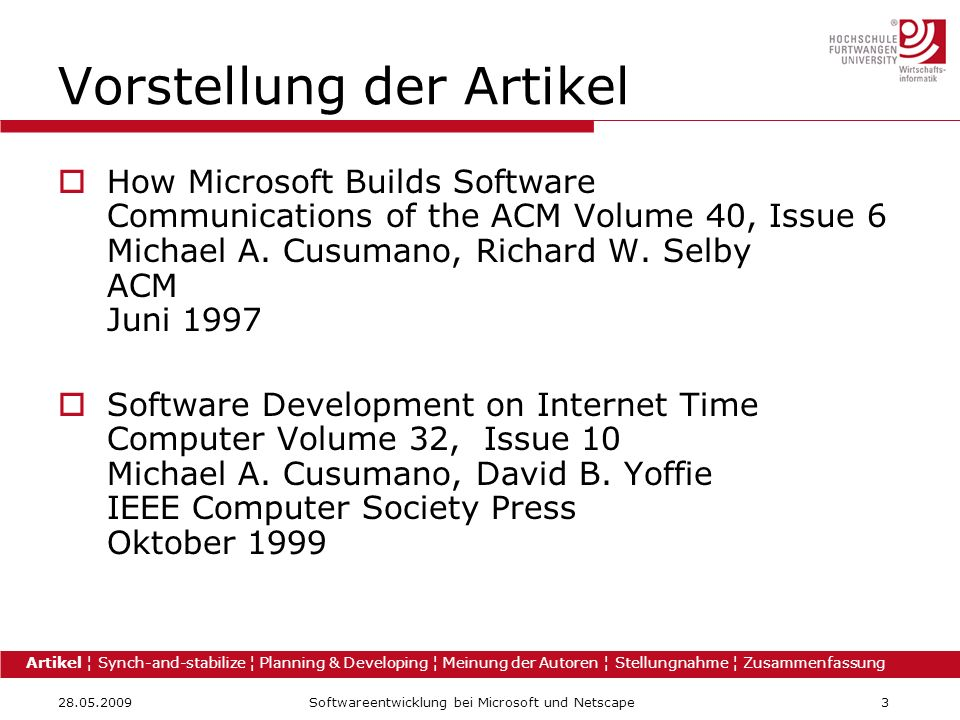 28.05.2009Softwareentwicklung bei Microsoft und Netscape3 Vorstellung der Artikel How Microsoft Builds Software Communications of the ACM Volume 40, Issue 6 Michael A.