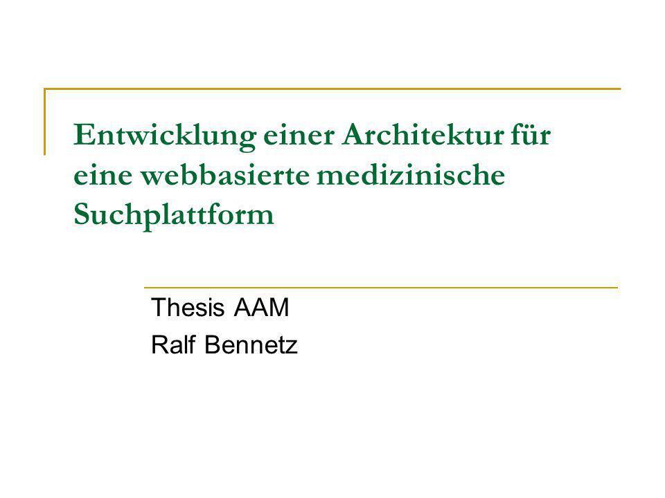 Entwicklung einer Architektur für eine webbasierte medizinische Suchplattform Thesis AAM Ralf Bennetz