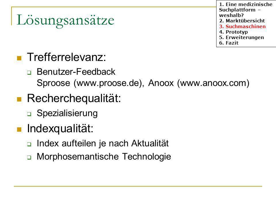Lösungsansätze Trefferrelevanz: Benutzer-Feedback Sproose (www.proose.de), Anoox (www.anoox.com) Recherchequalität: Spezialisierung Indexqualität: Index aufteilen je nach Aktualität Morphosemantische Technologie 1.