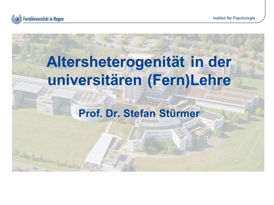 Institut für Psychologie Altersheterogenität in der universitären (Fern)Lehre Prof. Dr. Stefan Stürmer
