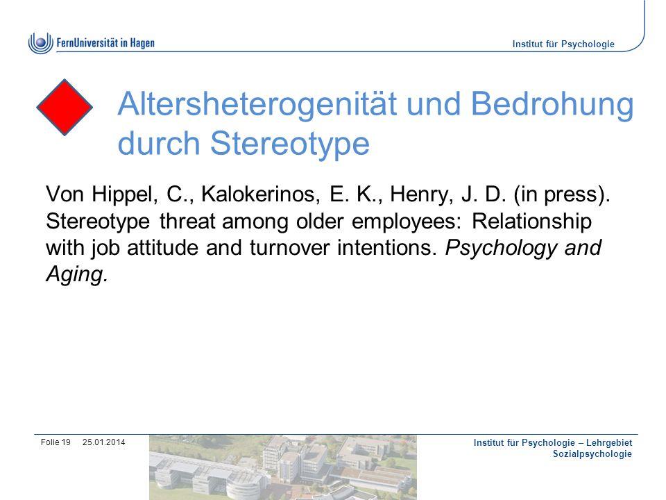 Institut für Psychologie Von Hippel, C., Kalokerinos, E. K., Henry, J. D. (in press). Stereotype threat among older employees: Relationship with job a