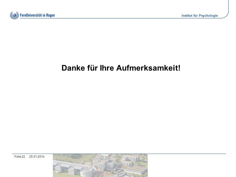 Institut für Psychologie 25.01.2014Folie 22 Danke für Ihre Aufmerksamkeit!