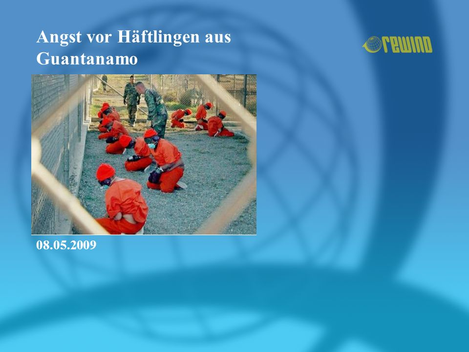 Angst vor Häftlingen aus Guantanamo 08.05.2009