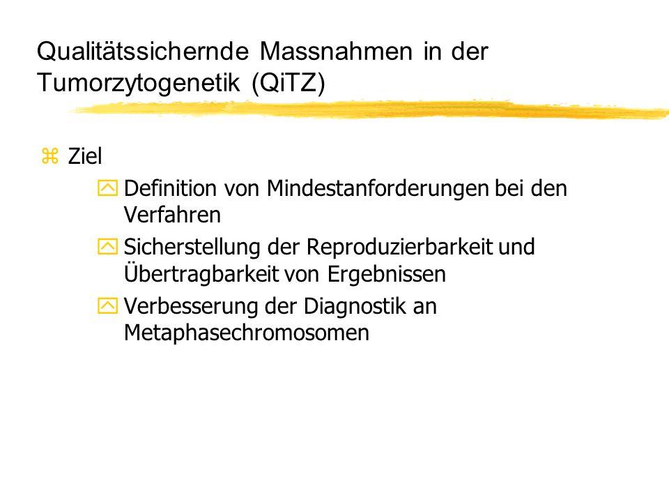 Qualitätssichernde Massnahmen in der Tumorzytogenetik (QiTZ) zZiel yDefinition von Mindestanforderungen bei den Verfahren ySicherstellung der Reproduzierbarkeit und Übertragbarkeit von Ergebnissen yVerbesserung der Diagnostik an Metaphasechromosomen