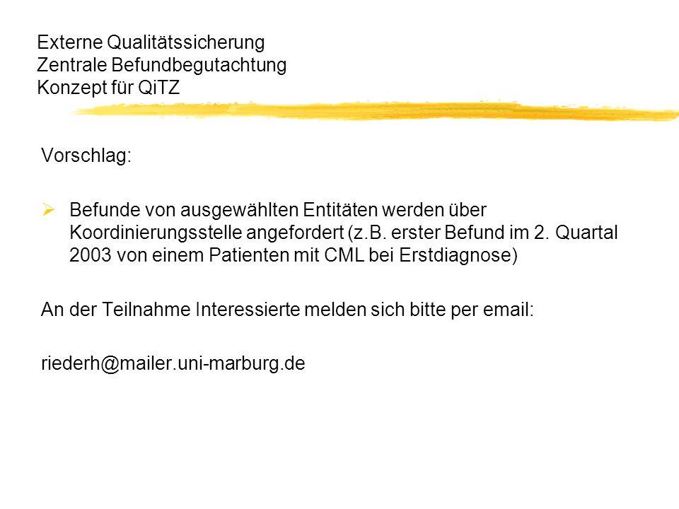 Externe Qualitätssicherung Zentrale Befundbegutachtung Konzept für QiTZ Vorschlag: Befunde von ausgewählten Entitäten werden über Koordinierungsstelle angefordert (z.B.