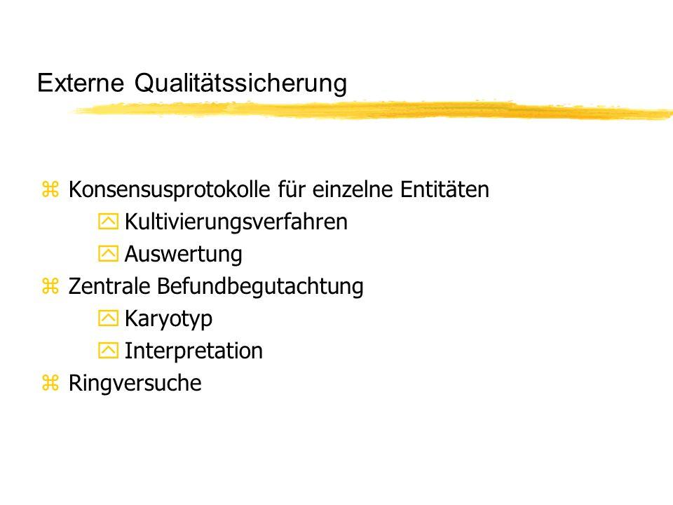 Externe Qualitätssicherung zKonsensusprotokolle für einzelne Entitäten yKultivierungsverfahren yAuswertung zZentrale Befundbegutachtung yKaryotyp yInt