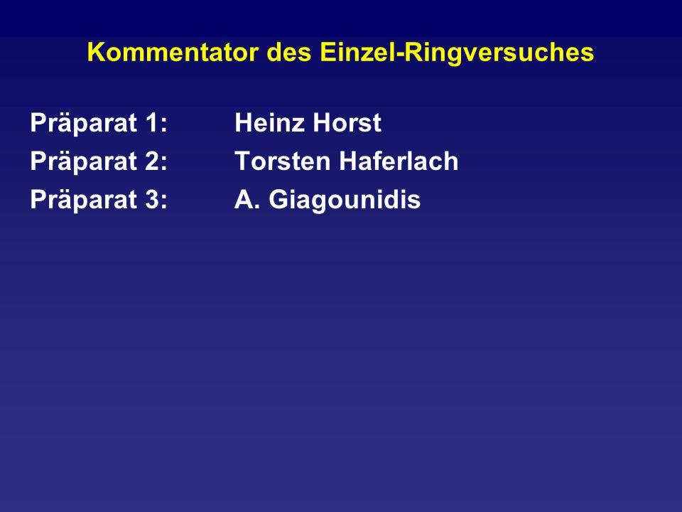 Kommentator des Einzel-Ringversuches Präparat 1: Heinz Horst Präparat 2:Torsten Haferlach Präparat 3: A. Giagounidis