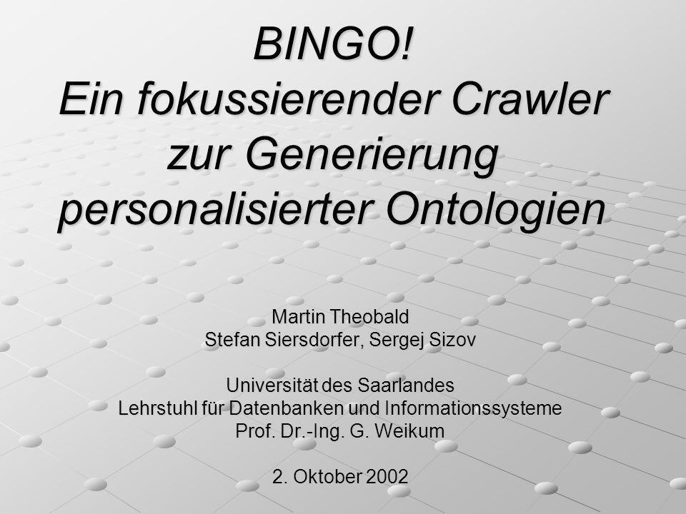 BINGO! Ein fokussierender Crawler zur Generierung personalisierter Ontologien Martin Theobald Stefan Siersdorfer, Sergej Sizov Universität des Saarlan