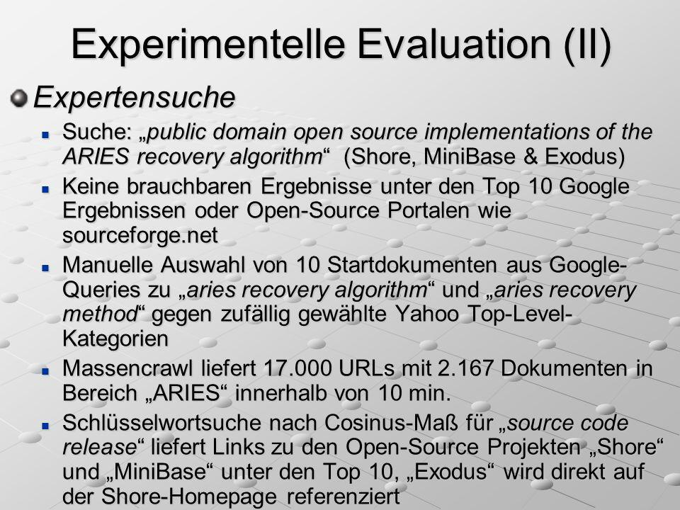 Experimentelle Evaluation (II) Expertensuche Suche: public domain open source implementations of the ARIES recovery algorithm (Shore, MiniBase & Exodu