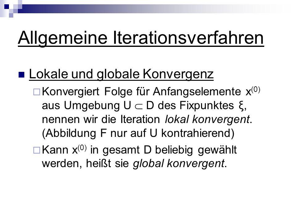 Allgemeine Iterationsverfahren Lokale und globale Konvergenz Konvergiert Folge für Anfangselemente x (0) aus Umgebung U D des Fixpunktes ξ, nennen wir