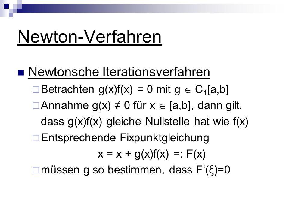 Newton-Verfahren Newtonsche Iterationsverfahren Betrachten g(x)f(x) = 0 mit g C 1 [a,b] Annahme g(x) 0 für x [a,b], dann gilt, dass g(x)f(x) gleiche N