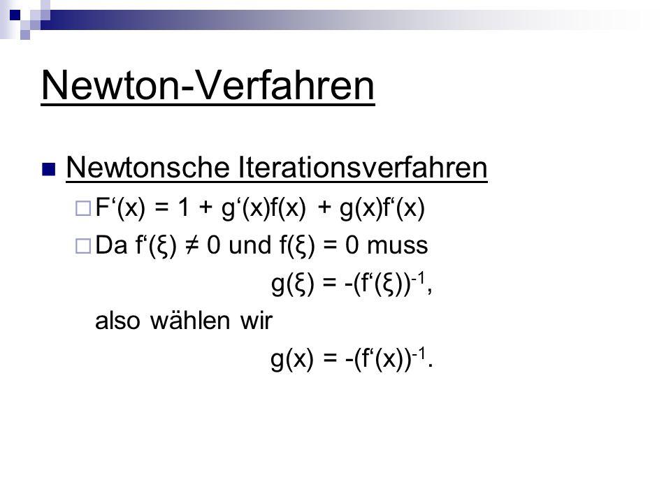 Newton-Verfahren Newtonsche Iterationsverfahren F(x) = 1 + g(x)f(x) + g(x)f(x) Da f(ξ) 0 und f(ξ) = 0 muss g(ξ) = -(f(ξ)) -1, also wählen wir g(x) = -