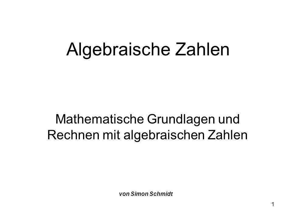 12 Sätze über (ganz)algebraische Zahlen Wenn α,β (ganz)algebraische Zahlen sind, dann sind auch: –α + β –α * β –α – β –α / β gilt nur für algebraische Zahlen – (ganz)algebraische Zahlen.