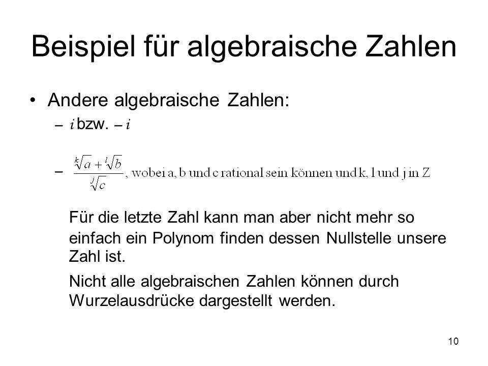 10 Beispiel für algebraische Zahlen Andere algebraische Zahlen: –i bzw. – i – Für die letzte Zahl kann man aber nicht mehr so einfach ein Polynom find
