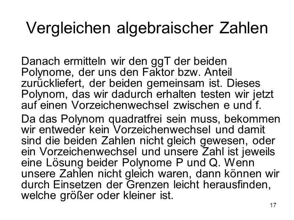 17 Vergleichen algebraischer Zahlen Danach ermitteln wir den ggT der beiden Polynome, der uns den Faktor bzw. Anteil zurückliefert, der beiden gemeins