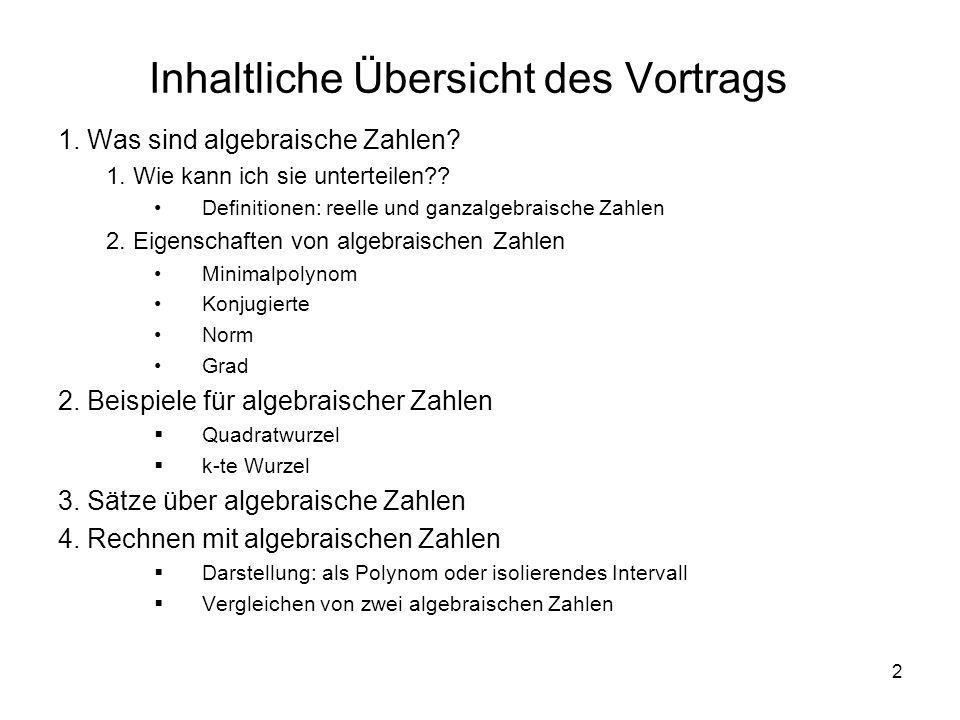 2 Inhaltliche Übersicht des Vortrags 1. Was sind algebraische Zahlen? 1. Wie kann ich sie unterteilen?? Definitionen: reelle und ganzalgebraische Zahl