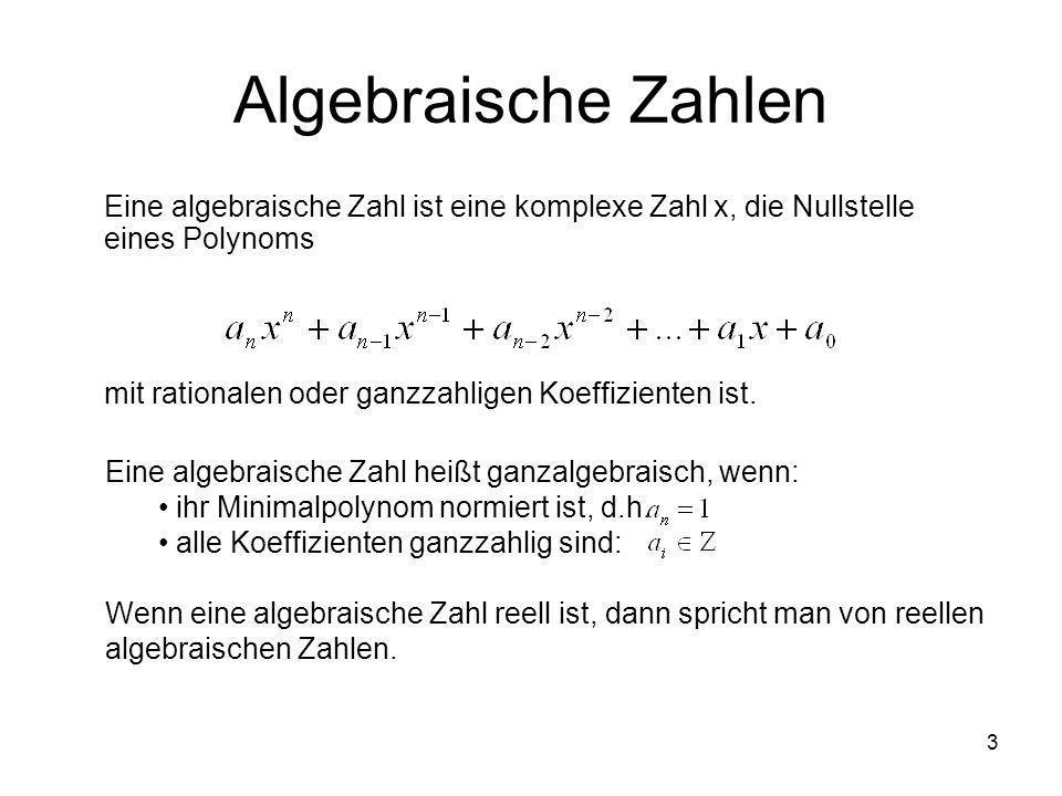 4 Algebraische Zahlen zur Erinnerung: letzter Vortrag am 06.05.04: Polynom kann auf zwei weitere Arten dargestellt werden: Diese komplexen Zahlen α i `s, die Lösungen dieser Gleichung sind, stellen unsere algebraischen Zahlen dar.