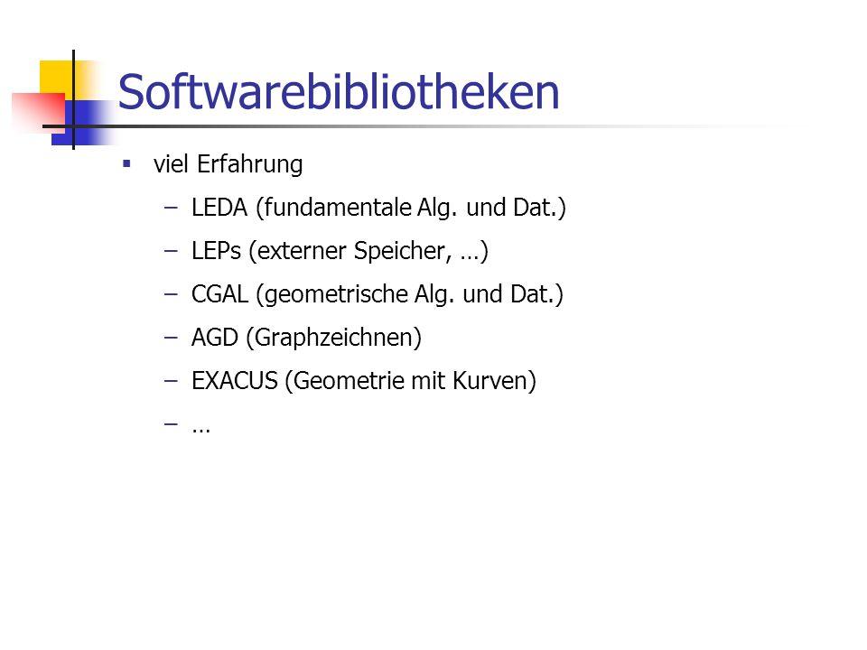 Softwarebibliotheken viel Erfahrung –LEDA (fundamentale Alg. und Dat.) –LEPs (externer Speicher, …) –CGAL (geometrische Alg. und Dat.) –AGD (Graphzeic
