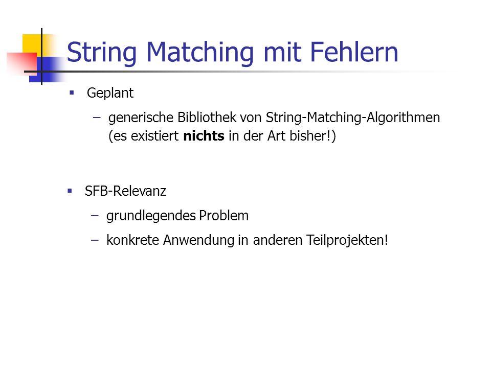 String Matching mit Fehlern Geplant –generische Bibliothek von String-Matching-Algorithmen (es existiert nichts in der Art bisher!) SFB-Relevanz –grun