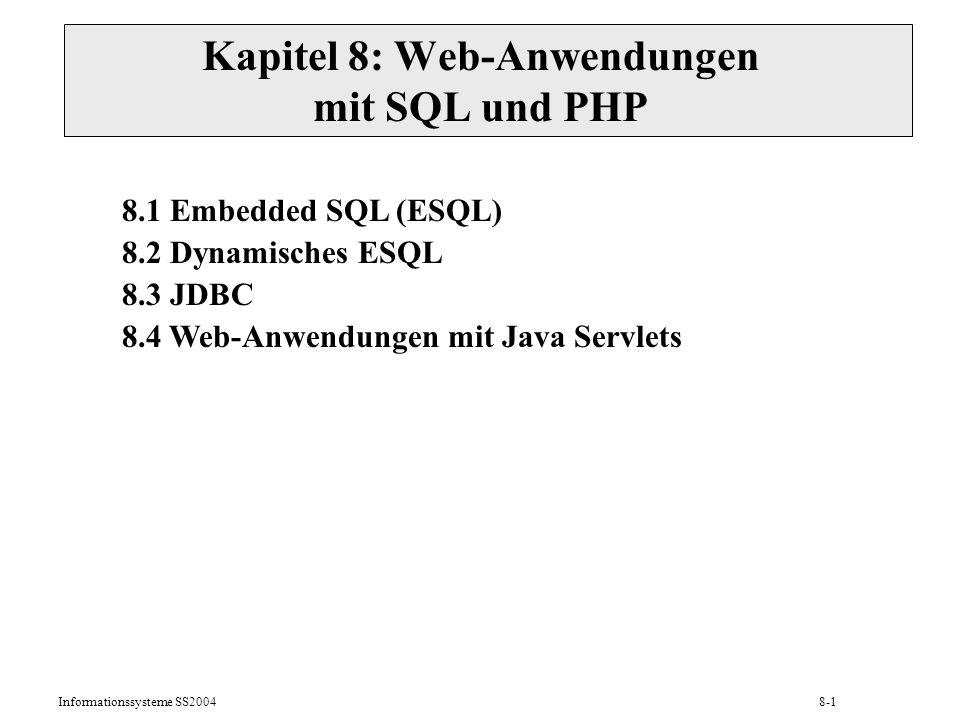 Informationssysteme SS20048-1 Kapitel 8: Web-Anwendungen mit SQL und PHP 8.1 Embedded SQL (ESQL) 8.2 Dynamisches ESQL 8.3 JDBC 8.4 Web-Anwendungen mit