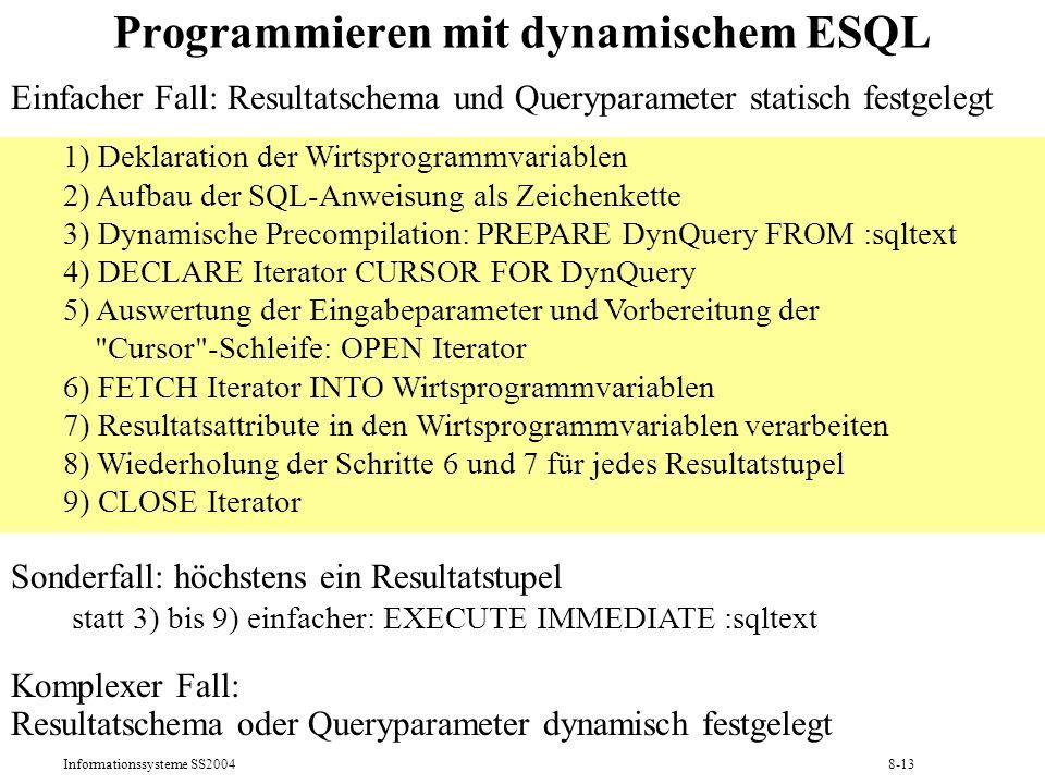 Informationssysteme SS20048-13 Programmieren mit dynamischem ESQL 1) Deklaration der Wirtsprogrammvariablen 2) Aufbau der SQL-Anweisung als Zeichenket