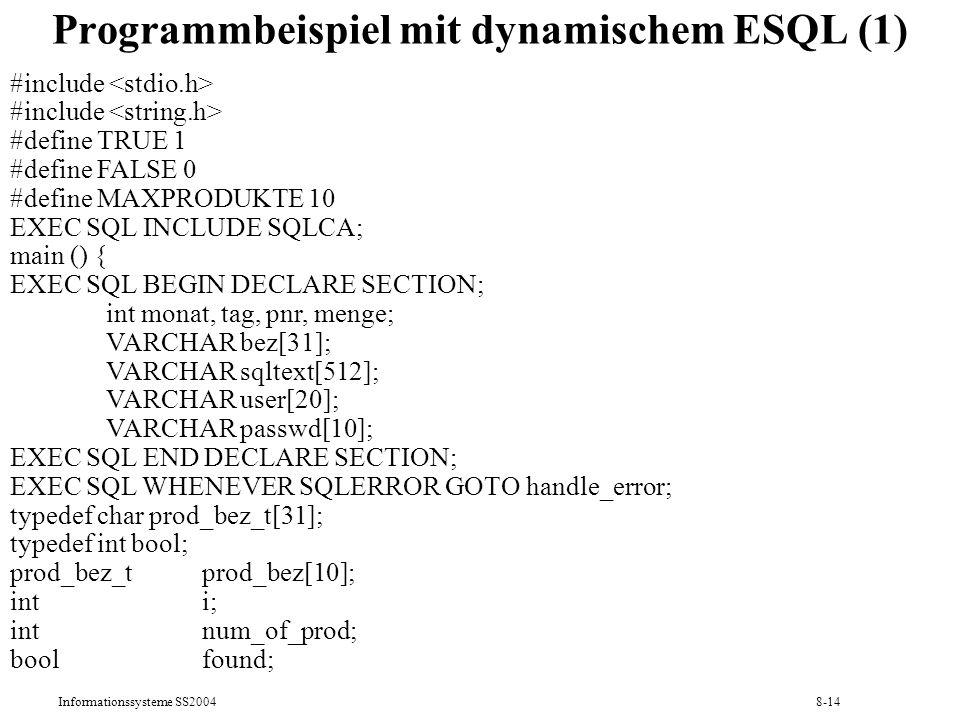 Informationssysteme SS20048-14 Programmbeispiel mit dynamischem ESQL (1) #include #include #define TRUE 1 #define FALSE 0 #define MAXPRODUKTE 10 EXEC