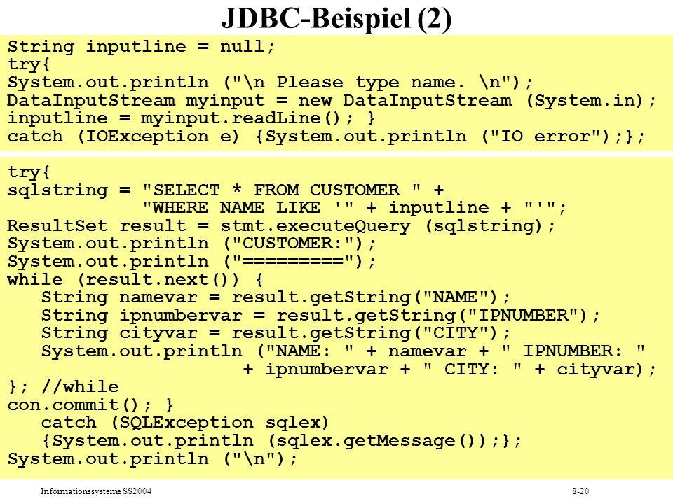 Informationssysteme SS20048-20 JDBC-Beispiel (2) String inputline = null; try{ System.out.println (