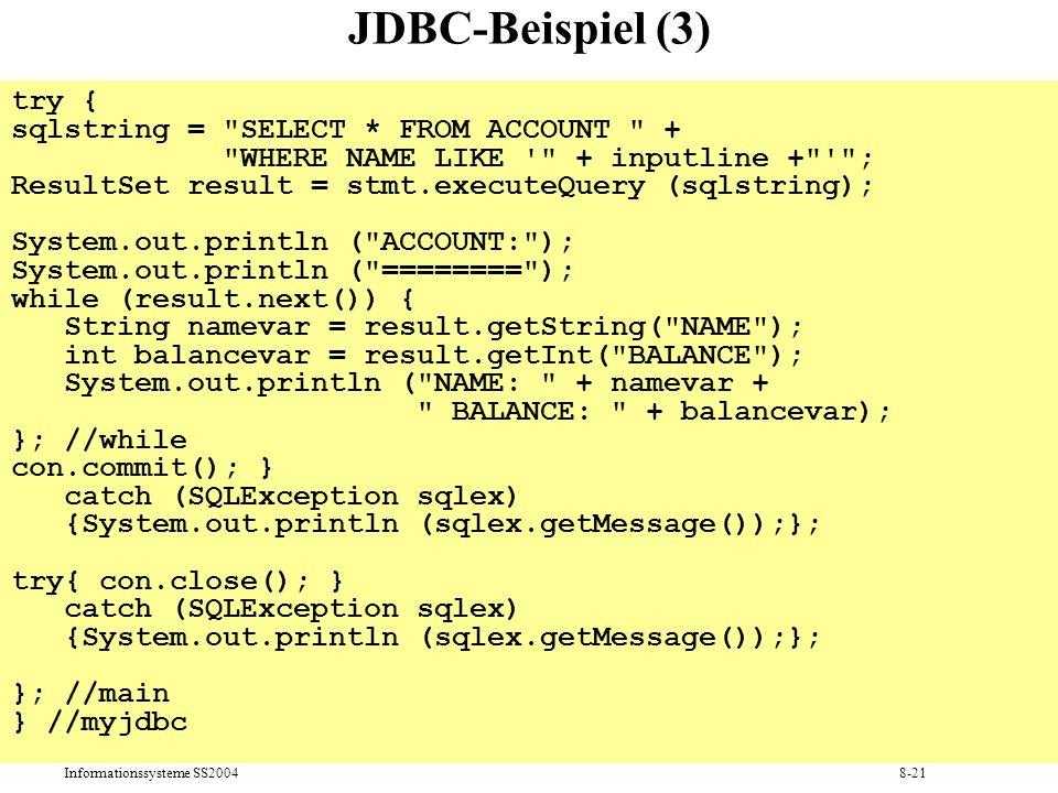 Informationssysteme SS20048-21 JDBC-Beispiel (3) try { sqlstring =