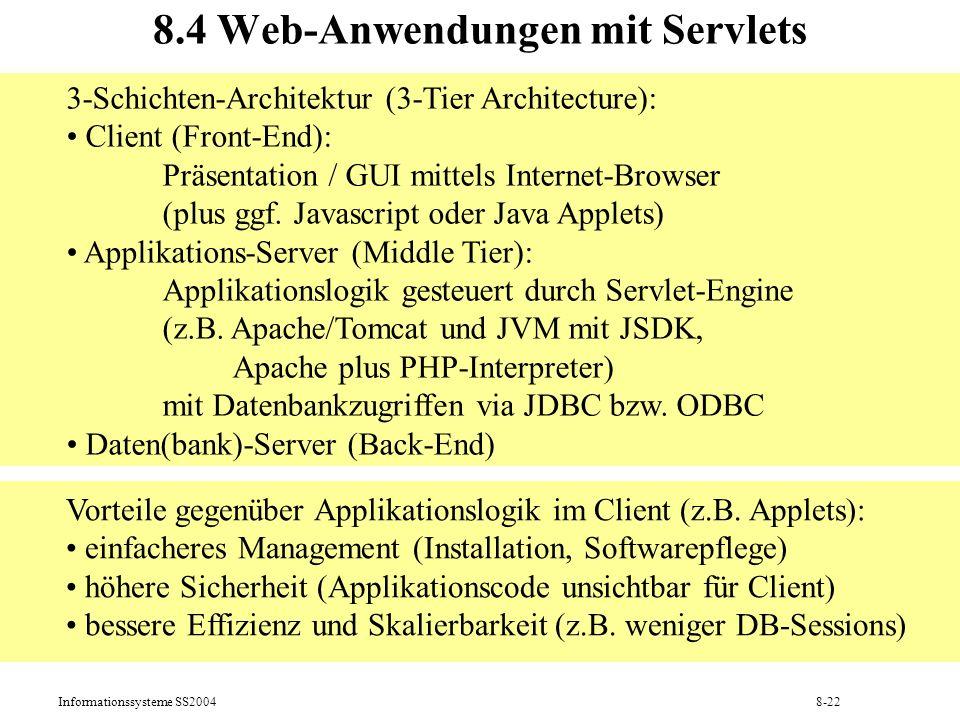 Informationssysteme SS20048-22 8.4 Web-Anwendungen mit Servlets 3-Schichten-Architektur (3-Tier Architecture): Client (Front-End): Präsentation / GUI