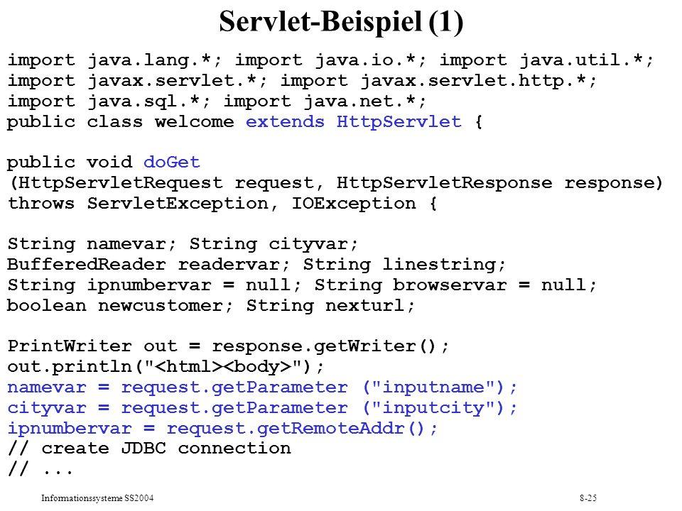Informationssysteme SS20048-25 Servlet-Beispiel (1) import java.lang.*; import java.io.*; import java.util.*; import javax.servlet.*; import javax.ser