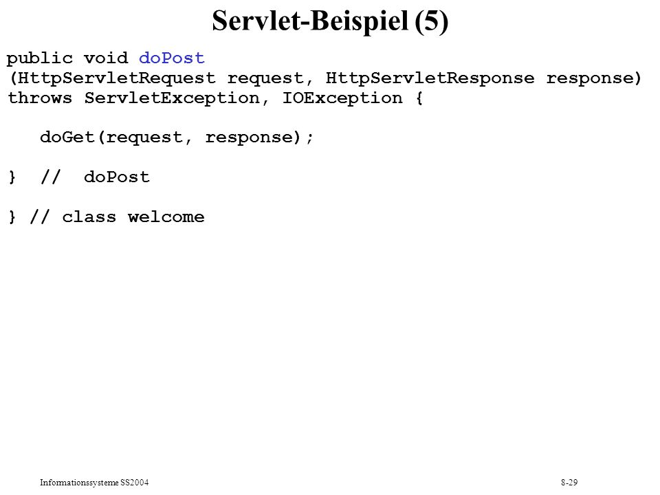 Informationssysteme SS20048-29 Servlet-Beispiel (5) public void doPost (HttpServletRequest request, HttpServletResponse response) throws ServletExcept