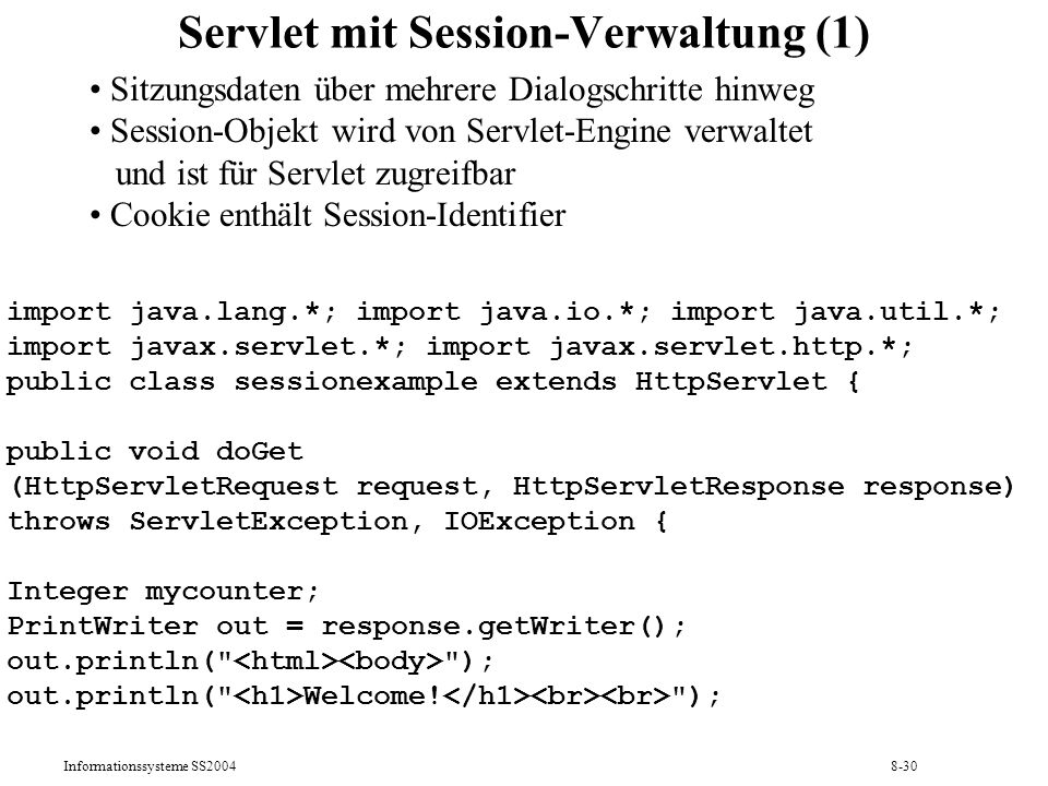 Informationssysteme SS20048-30 Servlet mit Session-Verwaltung (1) import java.lang.*; import java.io.*; import java.util.*; import javax.servlet.*; im