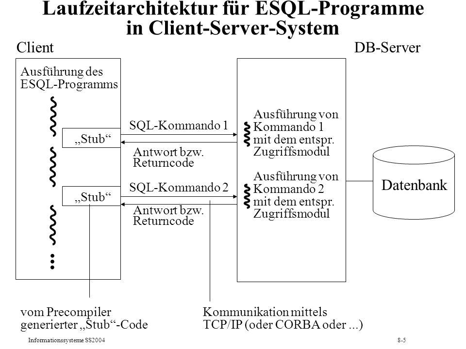 Informationssysteme SS20048-6 Wirtsprogrammvariable Ergänzung von SQL-Anfragen um INTO-Klausel für die Angabe (speziell markierter) Wirtsprogrammvariable als Übergabebereich für Anfrageresultate Beispiel: EXEC SQL SELECT PNr, Menge, Status INTO :pnr, :menge, :status FROM Bestellungen WHERE BestNr = 555; Verwendung von Wirtsprogrammvariablen als Eingabeparameter (an Stelle von Konstanten) in SQL-Anweisungen Beispiel: EXEC SQL SELECT PNr, Menge, Status INTO :pnr, :menge, :status FROM Bestellungen WHERE BestNr = :bestnr; Verwendung zusätzlicher Indikatorvariablen zur Nullwertdiagnose Beispiel: EXEC SQL BEGIN DECLARE SECTION; int pnr; int vorrat; short vorrat_ind; EXEC SQL END DECLARE SECTION;...