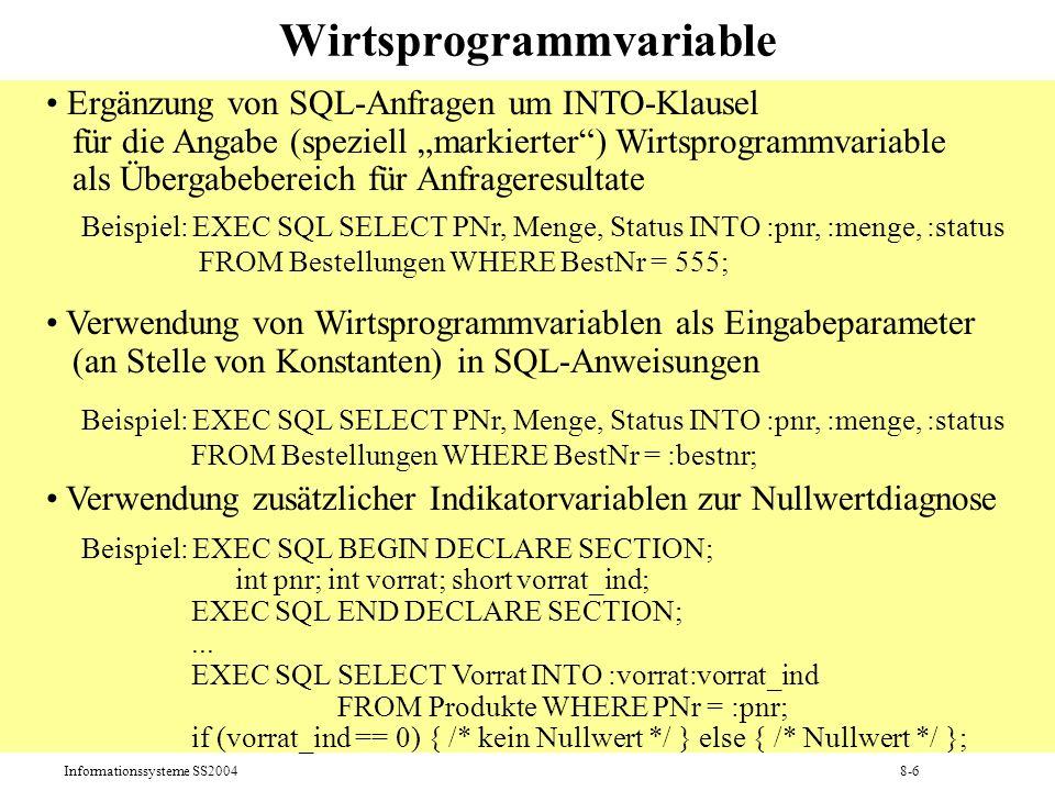 Informationssysteme SS20048-7 Beispiel eines ESQL-C-Programms (1) #include #include EXEC SQL INCLUDE SQLCA; /* Importieren der SQL Communication Area */ /* Der Precompiler erzeugt an dieser Stelle die folgende Datenstruktur: struct sqlca { char sqlcaid[8]; long sqlabc; long sqlcode; struct { unsigned short sqlerrml; char sqlerrmc[70]; } sqlerrm;...}; struct sqlca sqlca; */ main () { EXEC SQL BEGIN DECLARE SECTION; /* Wirtsprogrammvariablen */ int bestnr; int pnr; int menge; VARCHAR status[10]; /* struct { unsigned short len; unsigned char arr[10]; } status; */ VARCHAR user[20]; VARCHAR passwd[10]; EXEC SQL END DECLARE SECTION; EXEC SQL WHENEVER SQLERROR STOP; /* Globale Fehlerbehandlung */