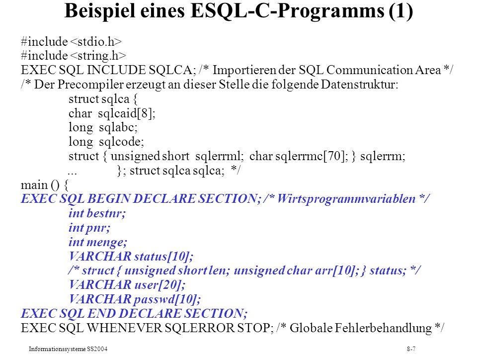 Informationssysteme SS20048-8 Beispiel eines ESQL-C-Programms (2) printf ( Benutzername? ); scanf ( %s , &(user.arr)); user.len = strlen(user.arr); printf ( Kennwort? ); scanf ( %s , &(passwd.arr)); passwd.len = strlen(passwd.arr); EXEC SQL CONNECT :user IDENTIFIED BY :passwd; /* Beginn Transaktion */ printf (Bestellnummer.