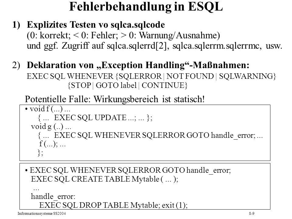 Informationssysteme SS20048-9 Fehlerbehandlung in ESQL 1)Explizites Testen vo sqlca.sqlcode (0: korrekt; 0: Warnung/Ausnahme) und ggf. Zugriff auf sql