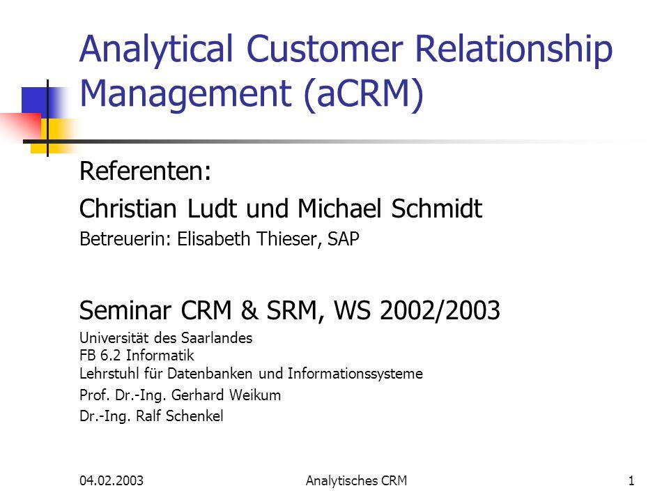 04.02.2003Analytisches CRM1 Analytical Customer Relationship Management (aCRM) Referenten: Christian Ludt und Michael Schmidt Betreuerin: Elisabeth Th