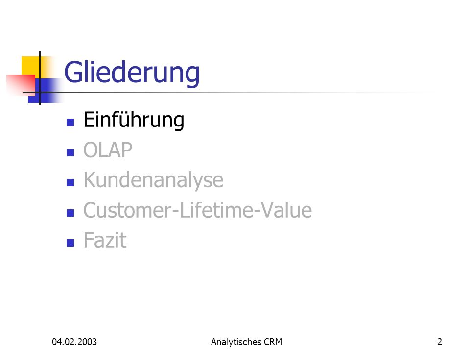 04.02.2003Analytisches CRM23 Gliederung Einführung OLAP Kundenanalyse Customer-Lifetime-Value Fazit