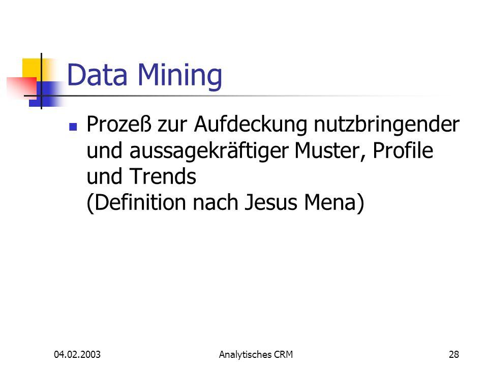 04.02.2003Analytisches CRM28 Data Mining Prozeß zur Aufdeckung nutzbringender und aussagekräftiger Muster, Profile und Trends (Definition nach Jesus M
