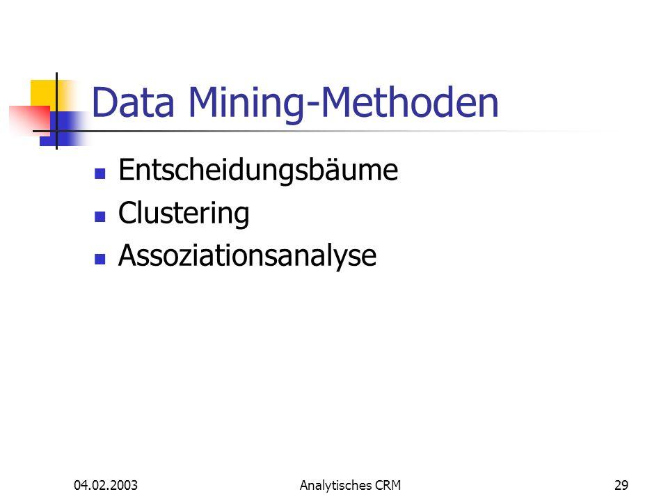 04.02.2003Analytisches CRM29 Data Mining-Methoden Entscheidungsbäume Clustering Assoziationsanalyse
