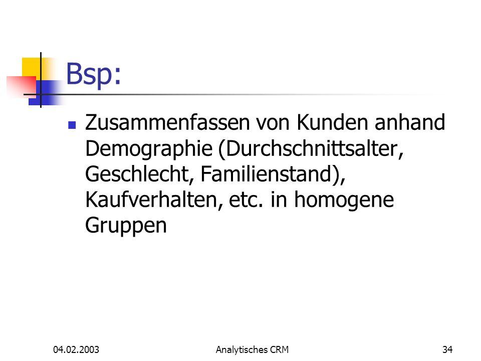 04.02.2003Analytisches CRM34 Bsp: Zusammenfassen von Kunden anhand Demographie (Durchschnittsalter, Geschlecht, Familienstand), Kaufverhalten, etc. in