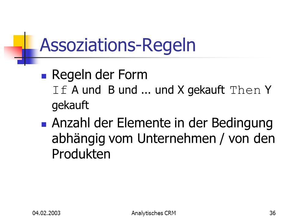 04.02.2003Analytisches CRM36 Assoziations-Regeln Regeln der Form If A und B und... und X gekauft Then Y gekauft Anzahl der Elemente in der Bedingung a