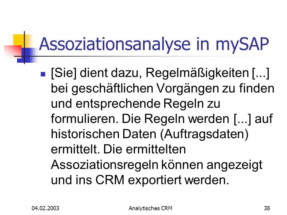 04.02.2003Analytisches CRM38 Assoziationsanalyse in mySAP [Sie] dient dazu, Regelmäßigkeiten [...] bei geschäftlichen Vorgängen zu finden und entsprec