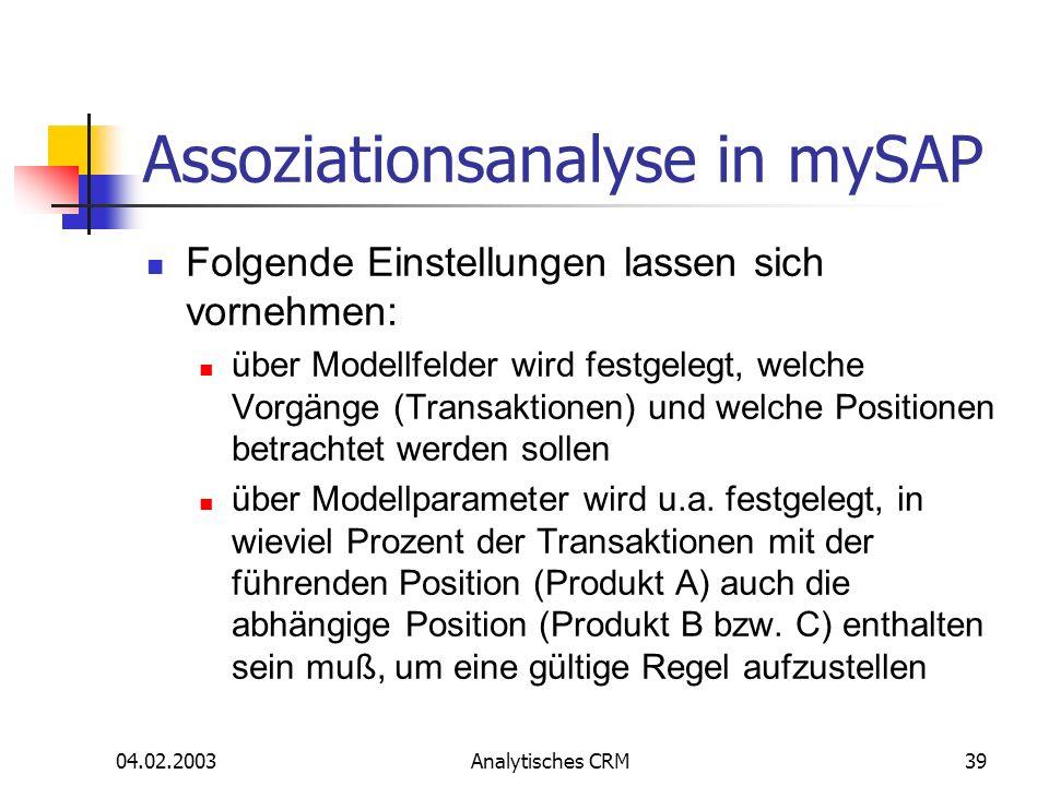 04.02.2003Analytisches CRM39 Assoziationsanalyse in mySAP Folgende Einstellungen lassen sich vornehmen: über Modellfelder wird festgelegt, welche Vorg