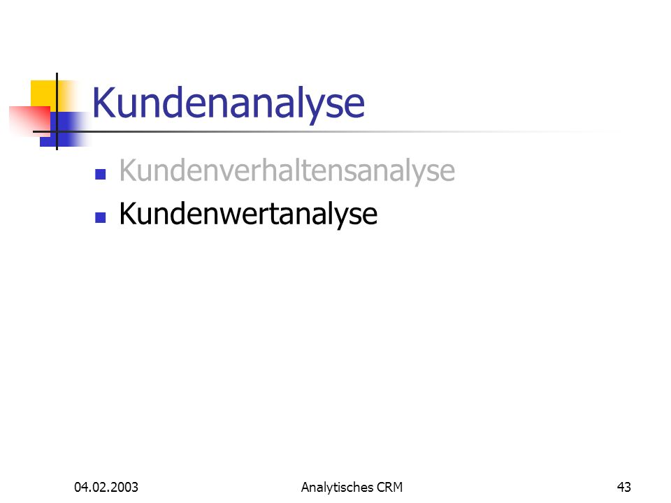 04.02.2003Analytisches CRM43 Kundenanalyse Kundenverhaltensanalyse Kundenwertanalyse