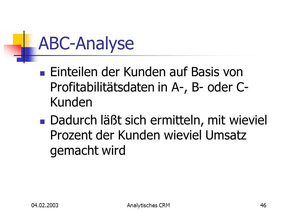 04.02.2003Analytisches CRM46 ABC-Analyse Einteilen der Kunden auf Basis von Profitabilitätsdaten in A-, B- oder C- Kunden Dadurch läßt sich ermitteln,
