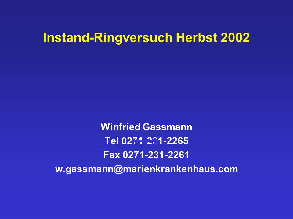 Instand-Ringversuch Herbst 2002 Winfried Gassmann Tel 0271-231-2265 Fax 0271-231-2261 w.gassmann@marienkrankenhaus.com