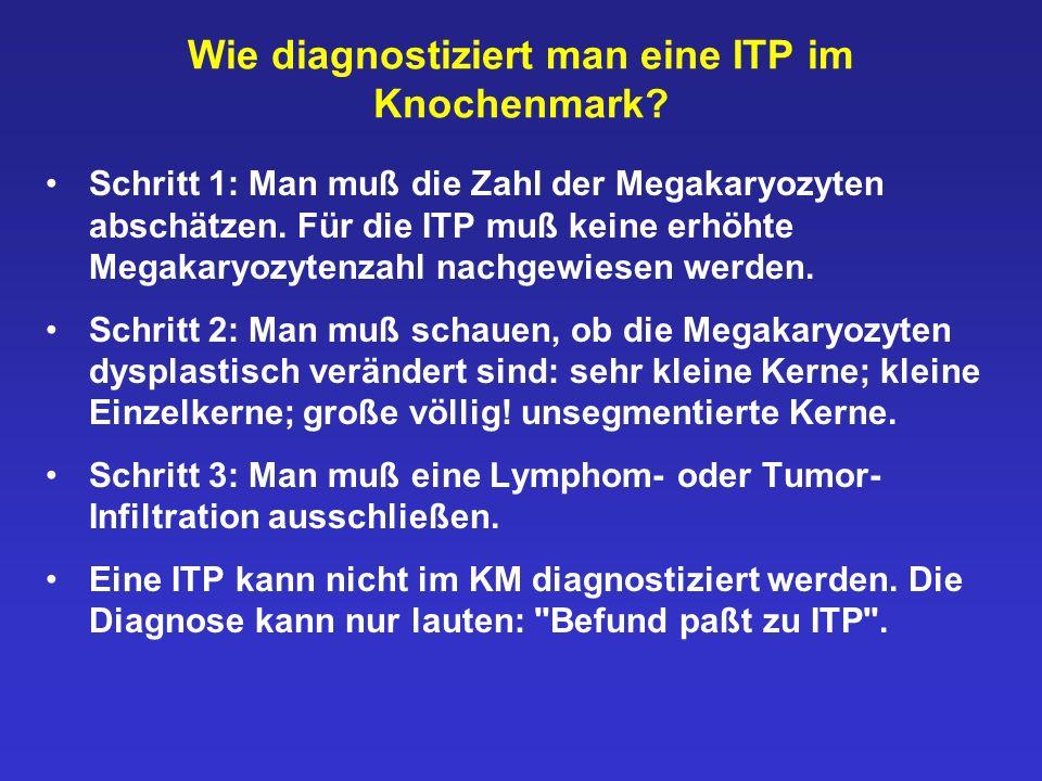 Wie diagnostiziert man eine ITP im Knochenmark? Schritt 1: Man muß die Zahl der Megakaryozyten abschätzen. Für die ITP muß keine erhöhte Megakaryozyte