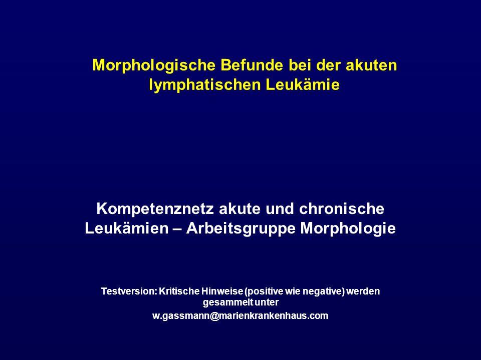 Ph-1-positive ALL Fast ausnahmslos c-ALL oder Prä-B-ALL Sehr schlechte Prognose Meist morphologisch unauffälliges ALL-Bild Bei etwa 25% findet man morphologisch Hinweise auf eine Beteiligung der neutrophilen Reihe: Dysplasiezeichen, peroxidase-positive Blasten