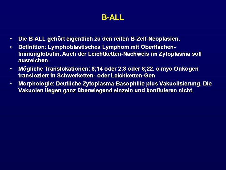 B-ALL Die B-ALL gehört eigentlich zu den reifen B-Zell-Neoplasien. Definition: Lymphoblastisches Lymphom mit Oberflächen- Immunglobulin. Auch der Leic